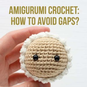 Amigurumi tips - How To Avoid Gaps When Crocheting Amigurumi